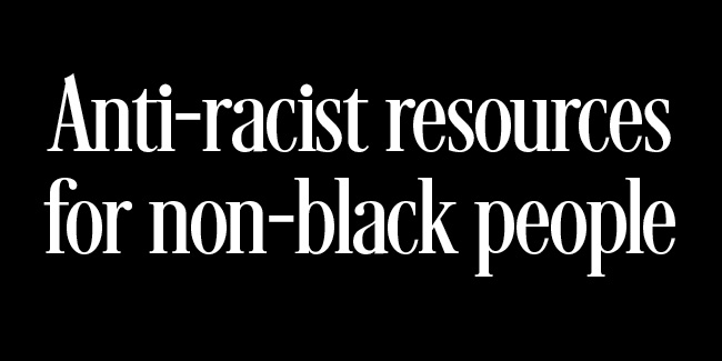 Anti-racist resources for non-black people